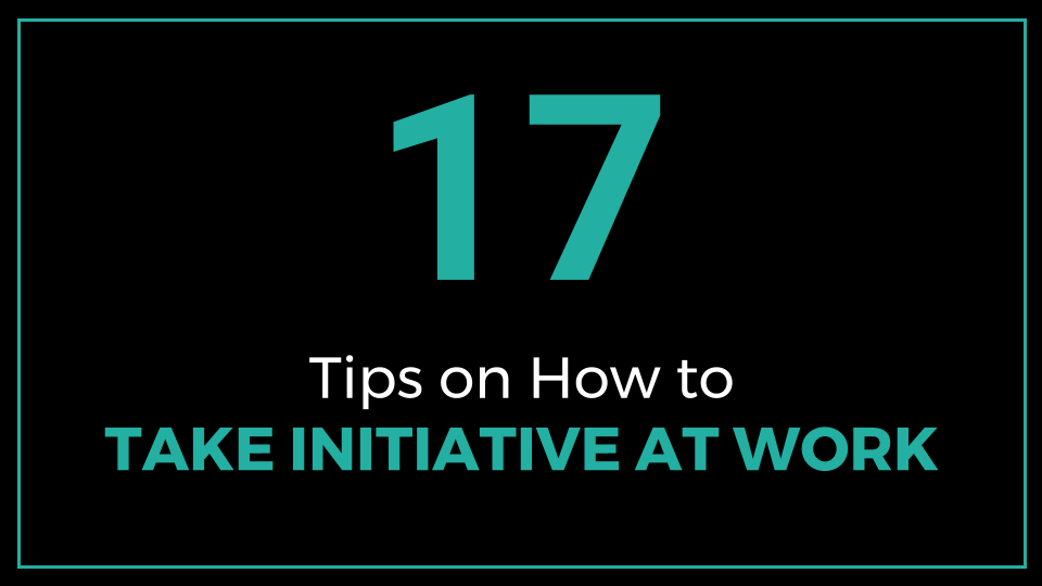 17 Tips on How to Take Initiative at Work