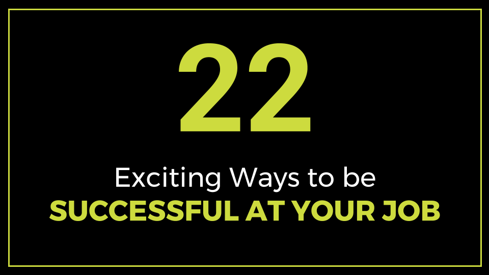 22 Exciting Ways to be Successful at Your Job - ThriveYard