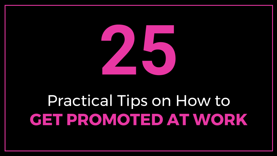 25 Practical Tips on How to Get Promoted at Work