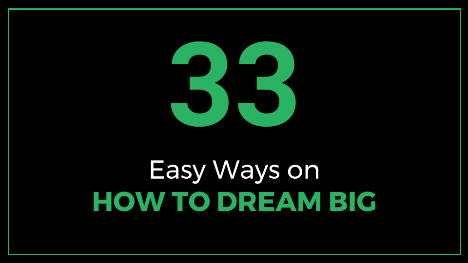 33 Easy Ways on How to Dream Big