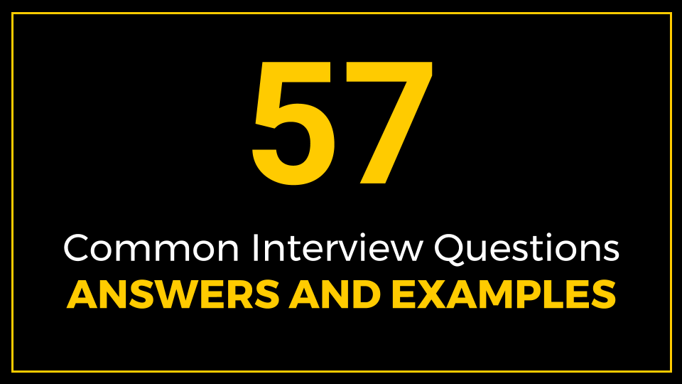 57 Common Interview Questions, Answers and Examples