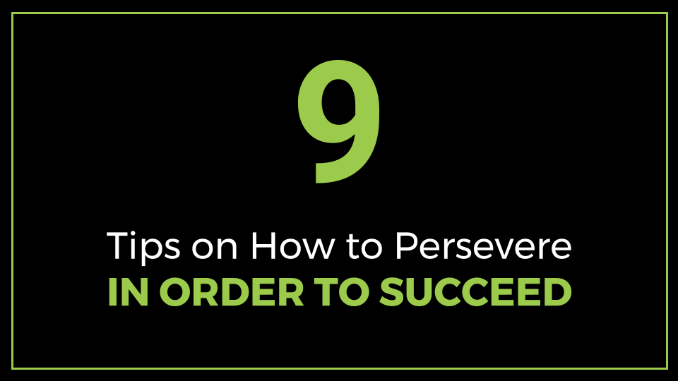 9 Tips on How to Persevere in Order to Succeed