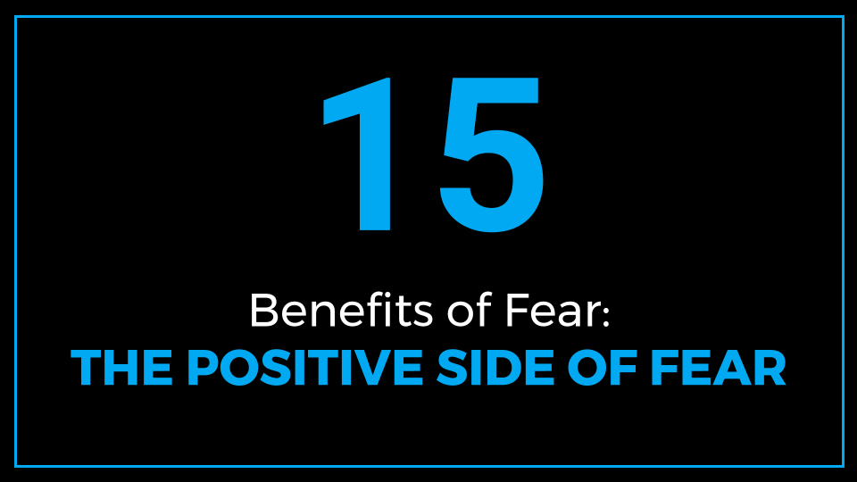 The Positive Side of Fear - 15 Benefits of Fear (Positive side of fear and benefits of fear)
