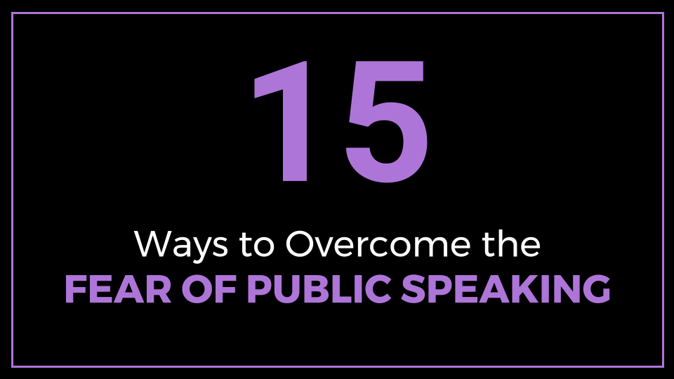 15 Ways to Overcome the Fear of Public Speaking