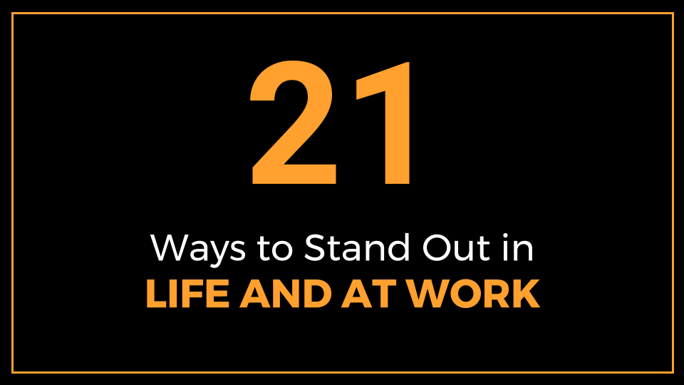 21 Ways to Stand Out in Life and at Work
