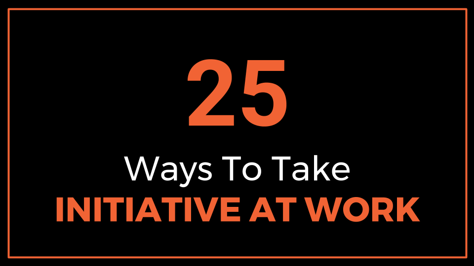 25 Ways To Take Initiative At Work (Slide Presentation)