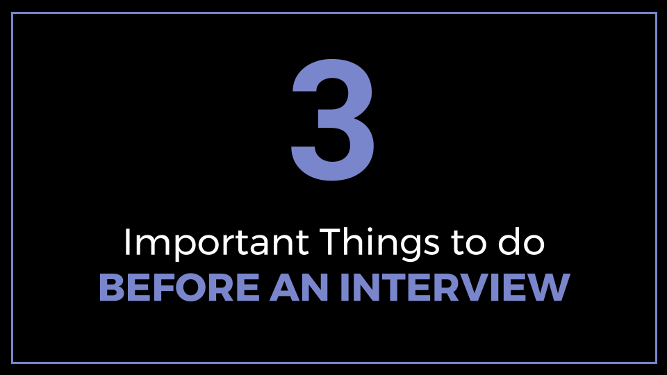 3 Important Things To Do Before An Interview