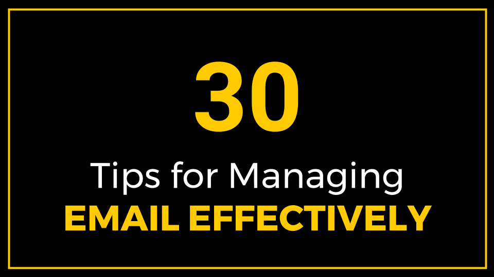 30 Tips for Managing Email Effectively
