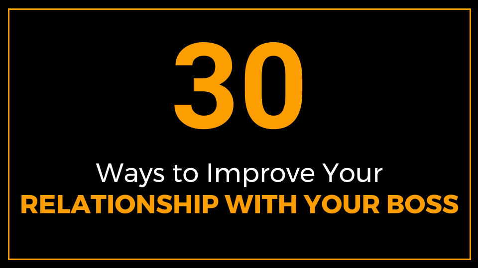 30 Ways to Improve Your Relationship with Your Boss