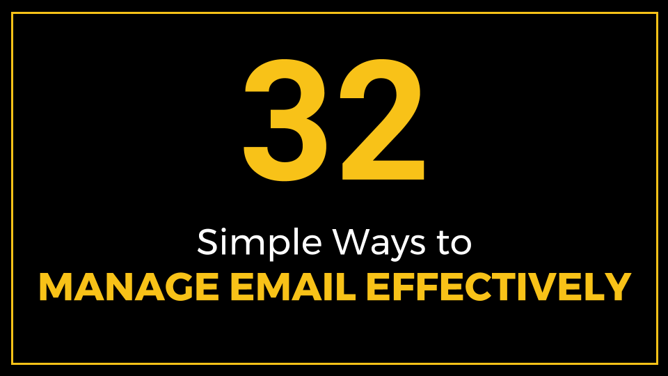 32 Simple Ways to Manage Email Effectively