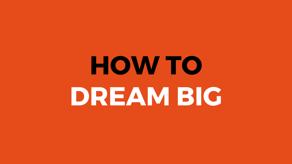 How To Dream Big (Slide Presentation)