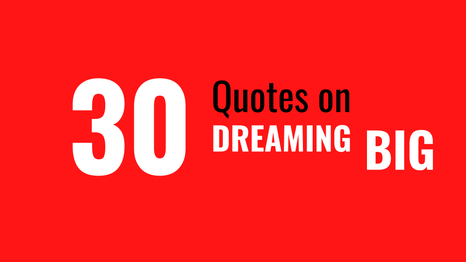 30 Quotes on Dreaming Big