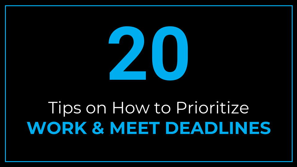 20 Tips on How to Prioritize Work and Meet Deadlines - ThriveYard