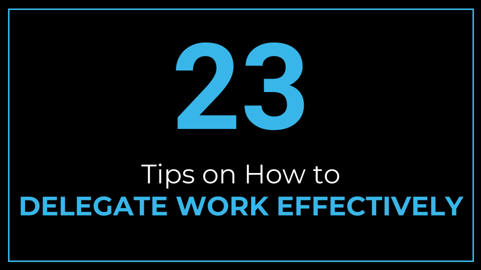 23 Tips on How to Delegate Work Effectively - ThriveYard